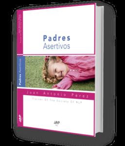 Libro padres asertivos - Juan antonio perez